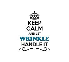 Keep Calm and Let WRINKLE Handle it Photographic Print