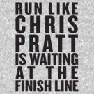Run Like Chris Pratt Is Waiting At The Finish Line by designsbybri