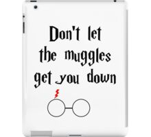 Don't Let the Muggles Get You Down iPad Case/Skin