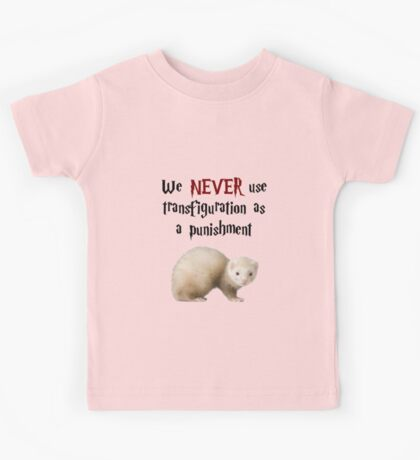 We NEVER Use Transfiguration As A Punishment Kids Tee