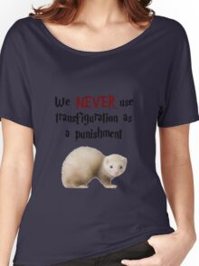 We NEVER Use Transfiguration As A Punishment Women's Relaxed Fit T-Shirt