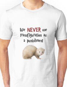We NEVER Use Transfiguration As A Punishment Unisex T-Shirt