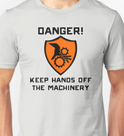Warning - Danger keep hands off the machinery Unisex T-Shirt