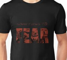 Something To Fear Unisex T-Shirt