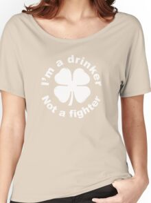 I'm a drinker not a fighter Women's Relaxed Fit T-Shirt