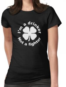 I'm a drinker not a fighter Womens Fitted T-Shirt