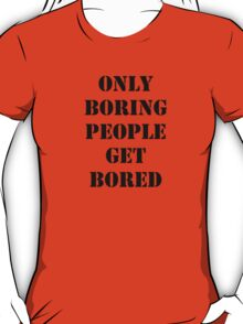 Only Boring People..... Black  T-Shirt