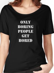 Only Boring People..... White Women's Relaxed Fit T-Shirt