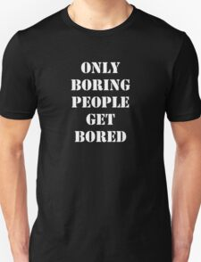 Only Boring People..... White T-Shirt