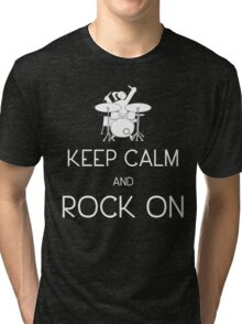 Keep Calm and ROCK ON, Drummer Girl! (in white) Tri-blend T-Shirt