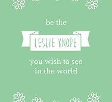 Be the Leslie Knope You Wish To See by nerdyfeminist