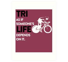 tri as if someone's life depends on it Art Print