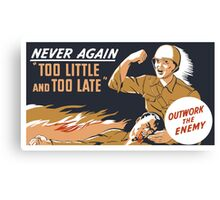 Too Little And Too Late -- WWII Poster Canvas Print