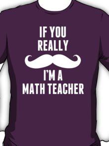 If You Really Mustache I'm A Math Teacher - Unisex Tshirt T-Shirt