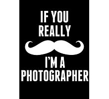 If You Really Mustache I'm A Photographer - Unisex Tshirt Photographic Print