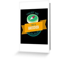 """""""Trust Me, I'm a Breeder"""" Collection #33045 Greeting Card"""