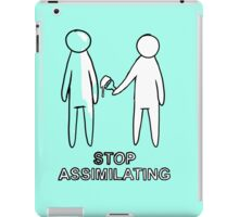 STOP ASSIMILATING iPad Case/Skin