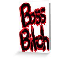 I'm A Boss Ass Bitch Greeting Card
