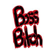 I'm A Boss Ass Bitch by Maison Mendoza