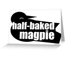half-baked magpie Greeting Card