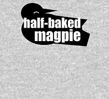 half-baked magpie Unisex T-Shirt