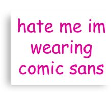 hate me im wearing comic sans Canvas Print