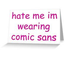 hate me im wearing comic sans Greeting Card