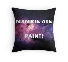 MAMRIE ATE PAINT!! Throw Pillow
