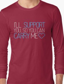 I'll Support You, So You Can Carry Me <3 BLUE - League of Legends Long Sleeve T-Shirt