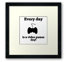 Every Day Is A Video Games Day Framed Print
