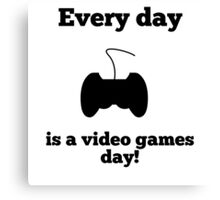 Every Day Is A Video Games Day Canvas Print