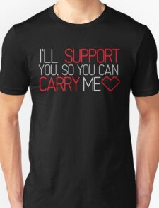 I'll Support You, So You Can Carry Me <3 RED - League of Legends T-Shirt