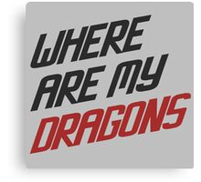 Where are My Dragons - GOT Canvas Print