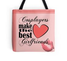 Cosplayers Make the Best Girlfriends Tote Bag