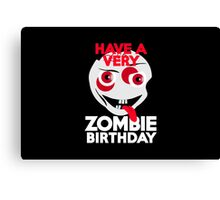 Have a very Zombie Birthday Canvas Print