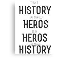 History doesn't make Heros Canvas Print