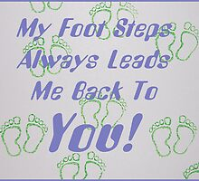 My Foot Steps Always Leads Me Back To You! by Jonice