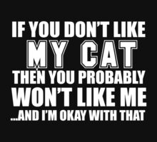 If You Don't Like My Cat Then You Probably Won't Like Me And I'm Okay With That - Tshirts by shirts2015