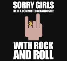 Sorry Girls, I'm In A Committed Relationship - With Rock'N'Roll (white design) by jezkemp