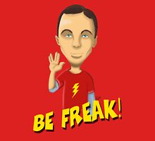 Be freak! Unisex T-Shirt