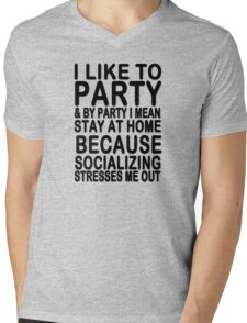 I like to party & by party I mean stay at home because socializing stresses me out Mens V-Neck T-Shirt