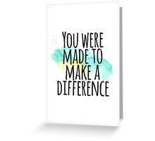 You were made to make a difference Greeting Card