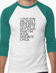 I love how we don't even need to say it out loud that I'm your favorite child T-Shirt