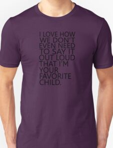 I love how we don't even need to say it out loud that I'm your favorite child Unisex T-Shirt