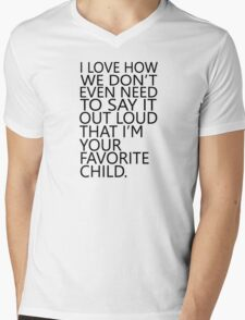 I love how we don't even need to say it out loud that I'm your favorite child Mens V-Neck T-Shirt