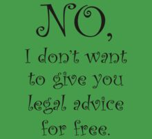 No I dont want to give you legal advice for free Baby Tee