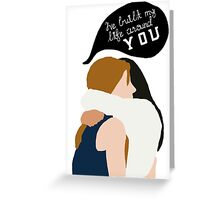 I've built my life around you. Greeting Card