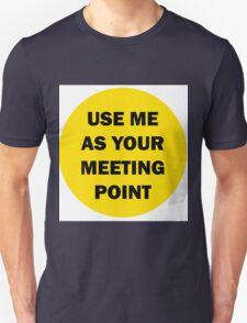 Use me as your Meeting Point Unisex T-Shirt