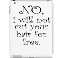 No, I wont cut your hair for free iPad Case/Skin