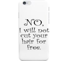 No, I wont cut your hair for free iPhone Case/Skin